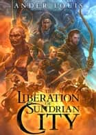 The Liberation Of Sundrian City ebook by Ander Louis