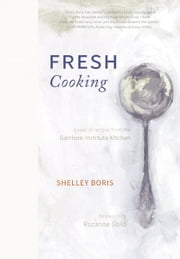 Fresh Cooking - A Year of Recipes from the Garrison Institute Kitchen ebook by Shelley Boris,Caroline Kasterine,Rozanne Gold