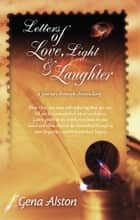 Letters of Love, Light and Laughter - A Journey Through Channelling ebook by Gena Alston
