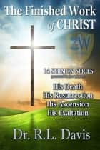 The Finished Work of Christ ebook by Dr. R.L. Davis