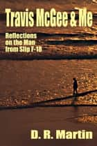 Travis McGee & Me - Reflections on the Man from Slip F-18 ebook by D. R. Martin