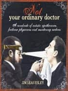 Not Your Ordinary Doctor ebook by