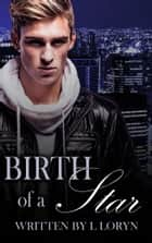 Birth of a Star eBook by L. Loryn