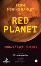 From Fishing Hamlet to Red Planet: India's Space Journey ebook by Indian Space Research Organization