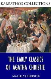 The Early Classics of Agatha Christie ebook by Agatha Christie