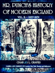 Mr. Punch's History of Modern England Vol. II—1857-1874 (of 4 ) (Illustrations) ebook by Charles Larcom Graves