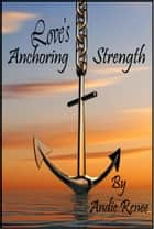 Love's Anchoring Strength ebook by Andie Renee