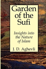 Garden of Sufi - Insights into the Nature of Man ebook by Jim Aghevli