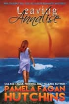 Leaving Annalise (What Doesn't Kill You, #2) - A Katie Romantic Mystery ebook by Pamela Fagan Hutchins