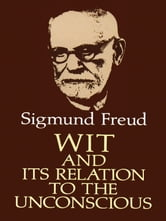 Wit and Its Relation to the Unconscious ebook by Sigmund Freud