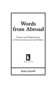 Words from Abroad: Trauma and Displacement in Postwar German Jewish Writers ebook by Katja Garloff
