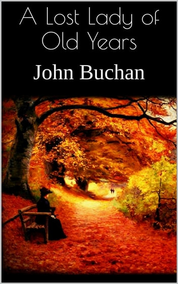 A Lost Lady of Old Years ebook by John Buchan