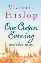 One Cretan Evening and Other Stories ebook by Victoria Hislop