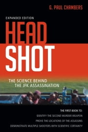 Head Shot - The Science Behind the JFK Assassination ebook by G. Paul Chambers