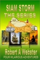 Siam Storm - The Series - Box Set -Revised Edition 2018 ebook by Robert A Webster