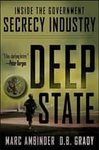 Deep State - Inside the Government Secrecy Industry ebook by Marc Ambinder, D. B. Grady