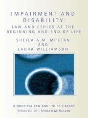 Impairment and Disability - Law and Ethics at the Beginning and End of Life ebook by Sheila McLean,Laura Williamson