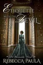 Etiquette with the Devil - Ravensdale, #1 ebook by Rebecca Paula