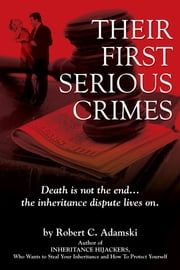 THEIR FIRST SERIOUS CRIMES - Death is not the end...the inheritance dispute lives on. ebook by Robert C. Adamski