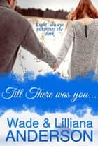 Till There Was You ebook by Lilliana Anderson, Wade Anderson