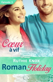 Coeur à vif - Roman Holiday - Épisode 3 - Roman Holiday, T1 ebook by Ruthie Knox