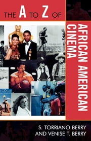 The A to Z of African American Cinema ebook by Venise T. Berry,S. Torriano Berry