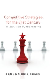 Competitive Strategies for the 21st Century - Theory, History, and Practice ebook by Thomas Mahnken