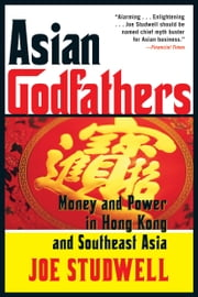 Asian Godfathers - Money and Power in Hong Kong and Southeast Asia ebook by Joe Studwell