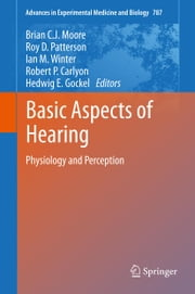 Basic Aspects of Hearing - Physiology and Perception ebook by Brian C.J. Moore,Roy D. Patterson,Ian M. Winter,Robert P. Carlyon,Plack APC request ID: 001882