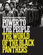 Power to the People: The World of the Black Panthers ebook by Stephen Shames, Bobby Seale