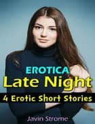 Erotica: Late Night: 4 Erotic Short Stories ebook by Javin Strome