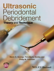 Ultrasonic Periodontal Debridement - Theory and Technique ebook by Marie D. George,Timothy G. Donley,Philip M. Preshaw