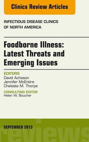 Foodborne Illness: Latest Threats and Emerging Issues, an Issue of Infectious Disease Clinics, ebook by David Acheson,Jennifer McEntire,Cheleste M. Thorpe