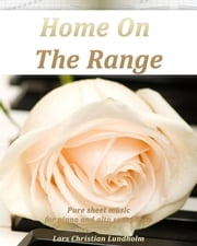 Home On The Range Pure sheet music for piano and alto saxophone arranged by Lars Christian Lundholm ebook by Pure Sheet Music