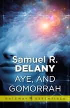 Aye, and Gomorrah ebook by Samuel R. Delany