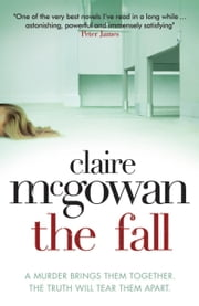 The Fall: A murder brings them together. The truth will tear them apart. ebook by Claire McGowan
