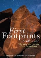 First Footprints - The epic story of the First Australians 電子書 by Scott Cane