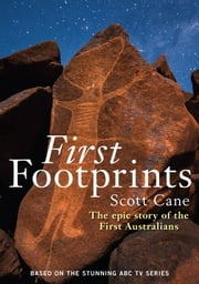 First Footprints - The epic story of the First Australians ebook by Scott Cane