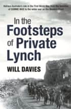 In The Footsteps Of Private Lynch ebook by Will Davies