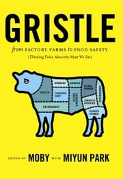 Gristle - From Factory Farms to Food Safety (Thinking Twice About the Meat We Eat) ebook by Moby,Miyun  Park