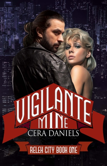 Vigilante Mine - A Relek City Novel ebook by Cera Daniels