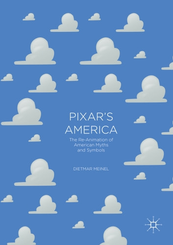 Pixar's America - The Re-Animation of American Myths and Symbols ebook by Dietmar Meinel