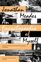 An Encyclopaedia of Myself ebook by Jonathan Meades