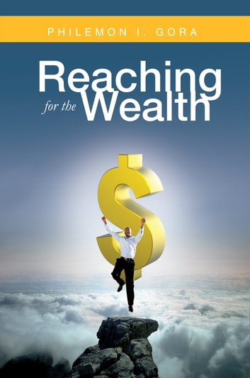 Reaching For the Wealth ebook by Philemon I. Gora