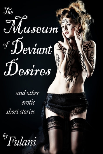 The Museum of Deviant Desires ebook by Fulani