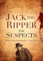 Jack the Ripper ebook by The Whitechapel Society