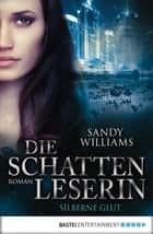 Die Schattenleserin - Silberne Glut - Roman ebook by Sandy Williams, Kerstin Fricke