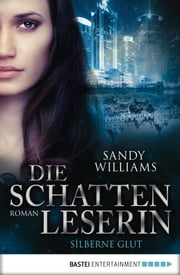 Die Schattenleserin - Silberne Glut - Roman ebook by Sandy Williams