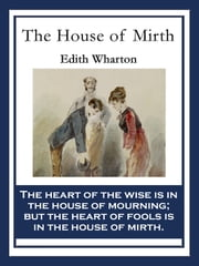 The House of Mirth - With linked Table of Contents ebook by Edith Wharton