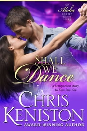 Shall We Dance - Aloha Series Companion Story to Dive Into You ebook by Chris Keniston